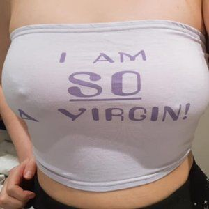 I am so a virgin tube top